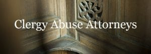 Our clergy abuse attorneys strive to bring civil justice to those victimized by wayward priests and other fallen members of the clergy.